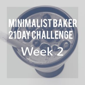 Minimalist Baker Challenge – Week 2: Recipes, Meal Plan and Grocery List